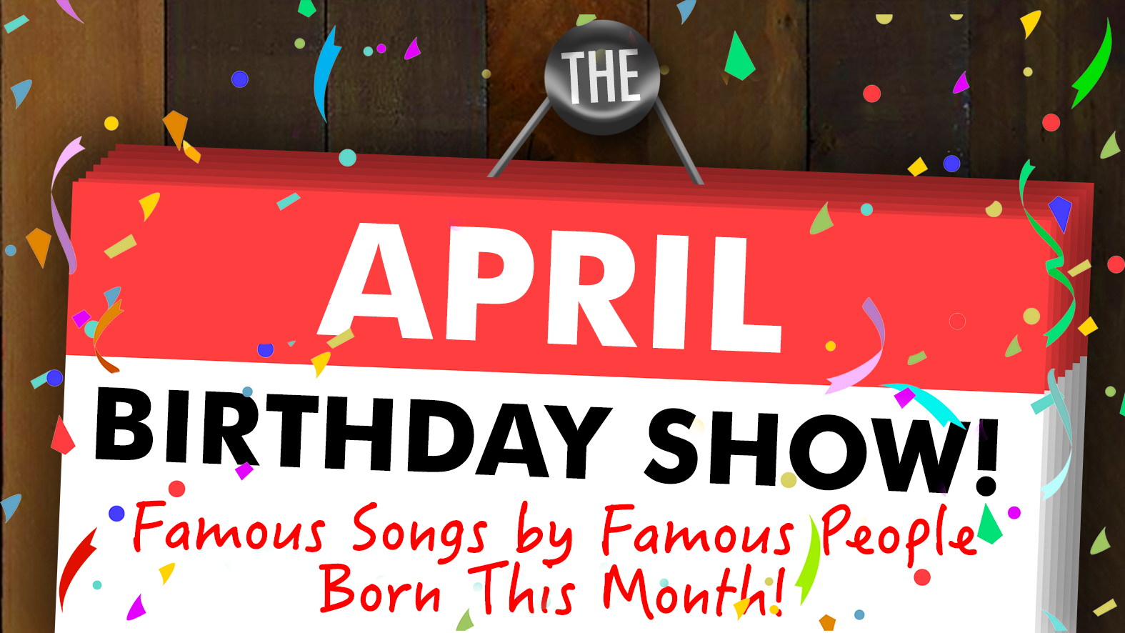The April Birthday Show! Famous Songs by Famous People Born This Month!