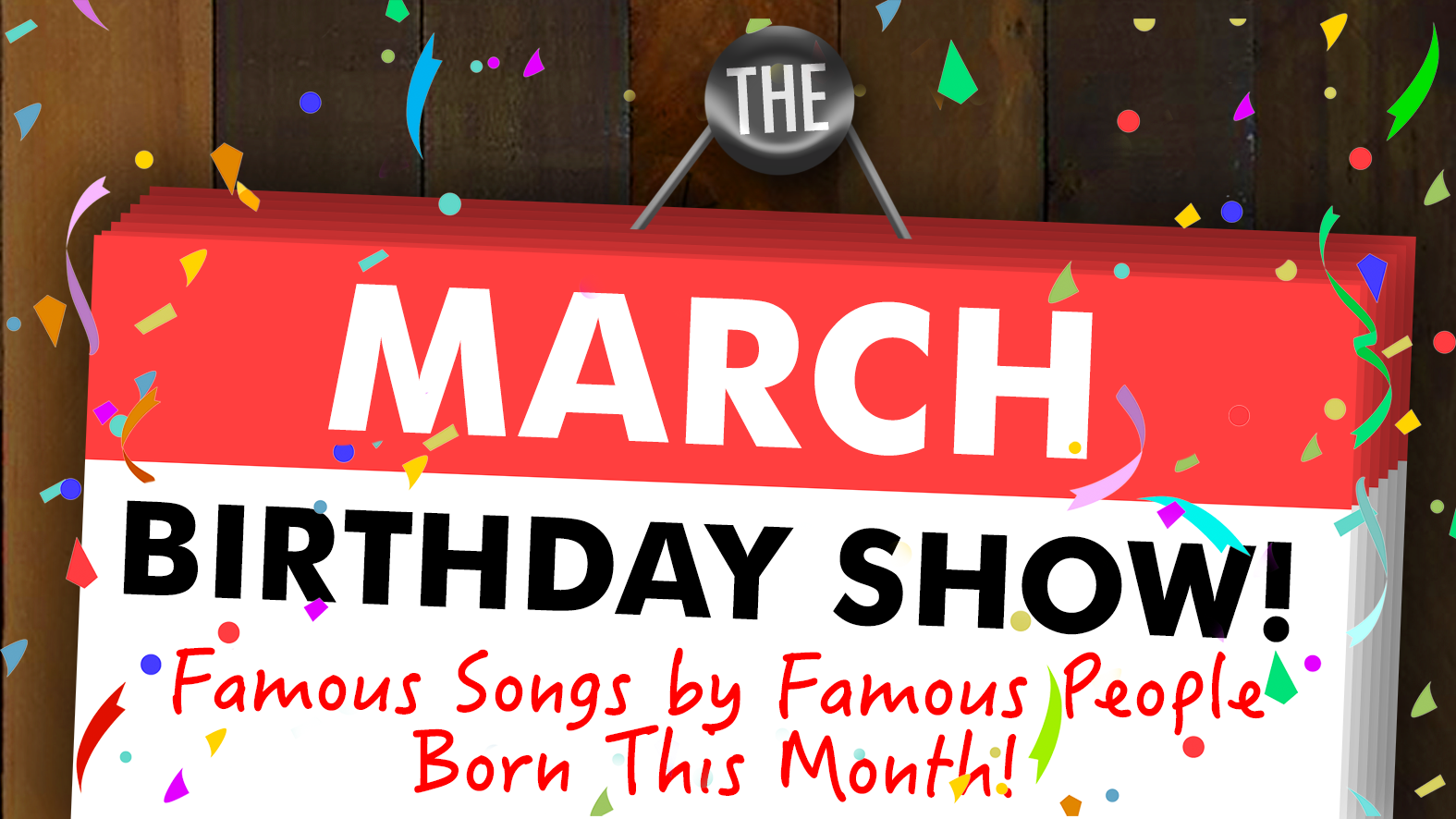 The March Birthday Show! Famous Songs by Famous People Born This Month!