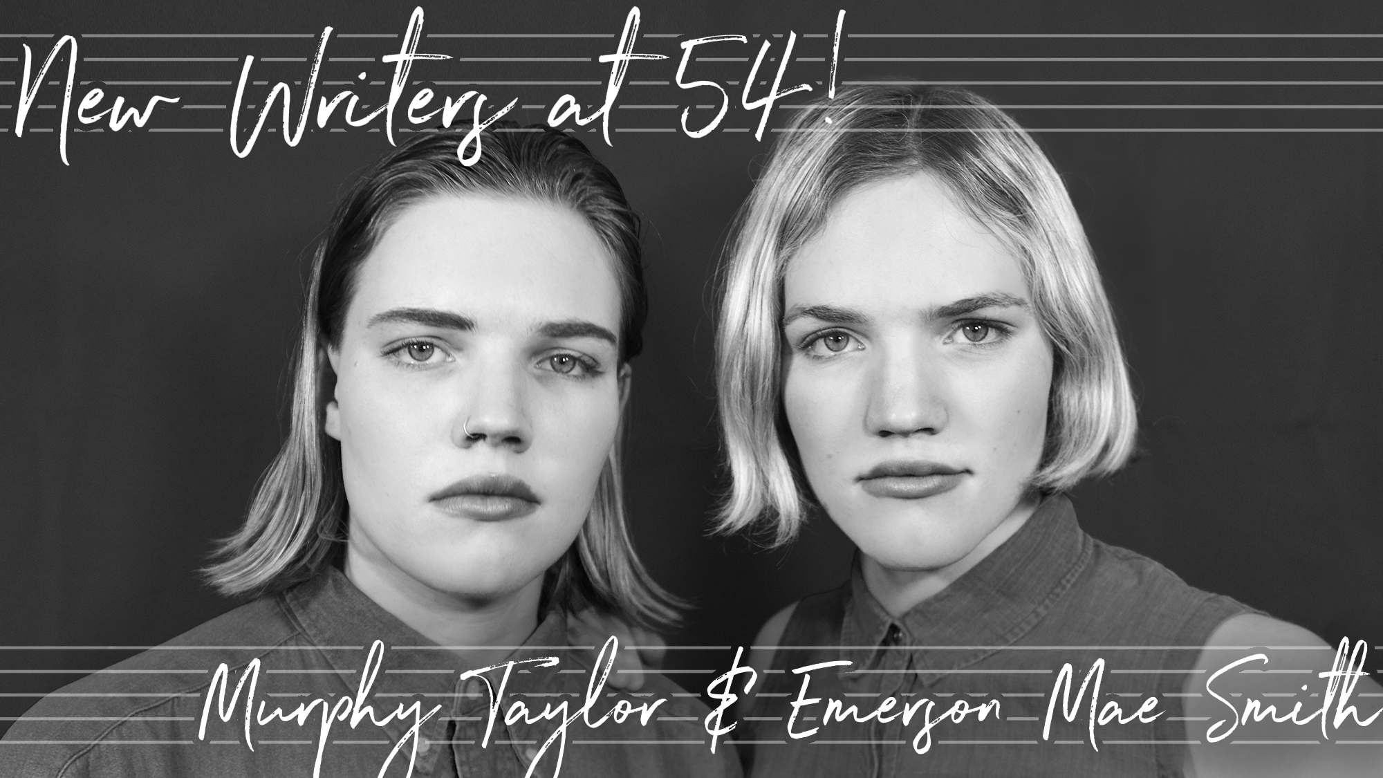 New Writers at 54! Murphy Taylor and Emerson Mae Smith